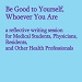 Be Good to Yourself, Whoever You Are: A Writing Workshop for Medical Students, Doctors, Residents and Health Professionals